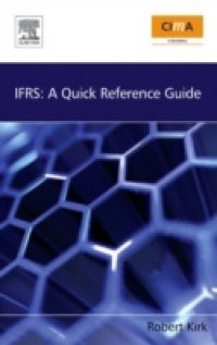 Ifrs accounting standards, a quick reference guide by robert kirk.