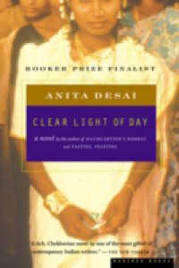 clear light of day A reading of anita desai's clear light of day it is no longer news that indian novel in english has come of age anand's novel of ideas, narayan's small-town narratives, and raja rao's metaphysical mode.