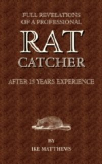 Full Revelations of a Professional Rat-Catcher After 25 Years' Experience